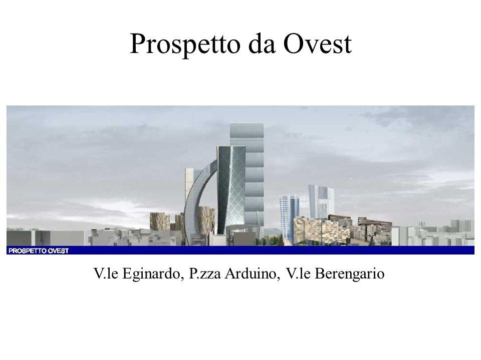 Prospetto da Ovest V.le Eginardo, P.zza Arduino, V.le Berengario