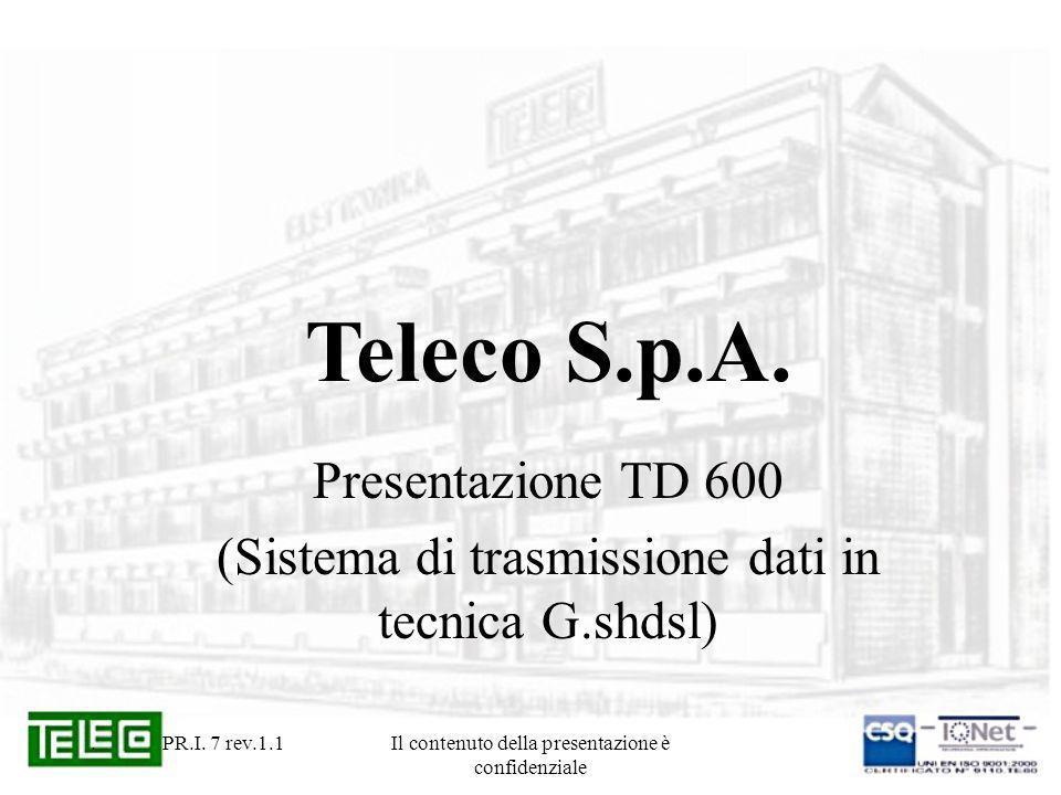 Il contenuto della presentazione è confidenziale Sistema TD 600 La funzione principale del TD 600 è di fornire un supporto flessibile ed integrato per la trasmissione dati in tecnologia G.shdsl tramite una ampia serie di interfacce dati.
