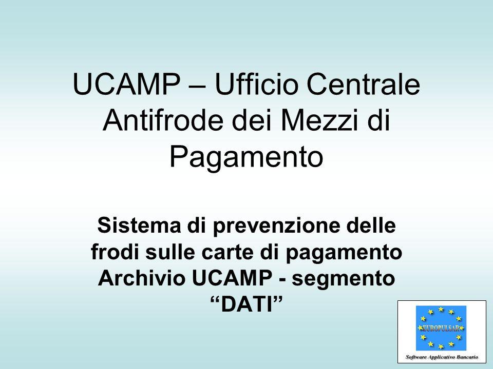UCAMP – Ufficio Centrale Antifrode dei Mezzi di Pagamento Sistema di prevenzione delle frodi sulle carte di pagamento Archivio UCAMP - segmento DATI