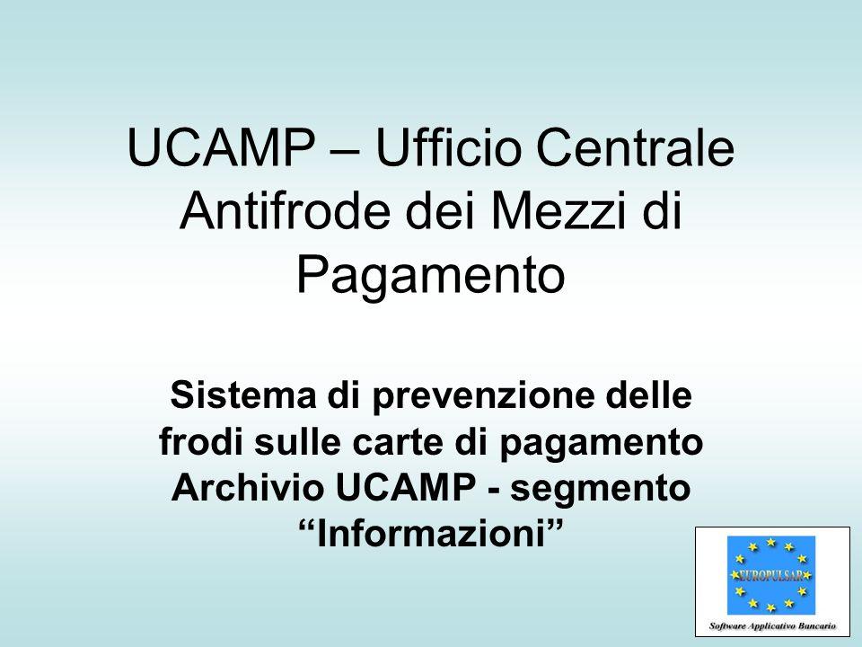 UCAMP – Ufficio Centrale Antifrode dei Mezzi di Pagamento Sistema di prevenzione delle frodi sulle carte di pagamento Archivio UCAMP - segmento Inform