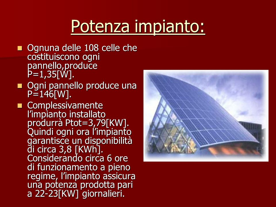 Potenza impianto: Ognuna delle 108 celle che costituiscono ogni pannello,produce P=1,35[W]. Ognuna delle 108 celle che costituiscono ogni pannello,pro