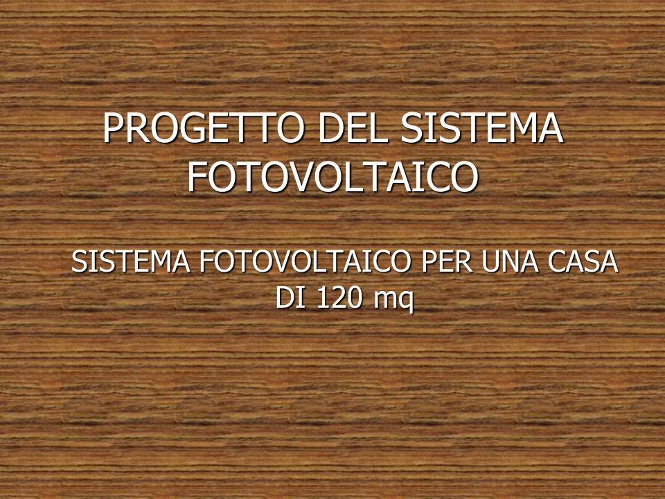 PROGETTO DEL SISTEMA FOTOVOLTAICO SISTEMA FOTOVOLTAICO PER UNA CASA DI 120 mq