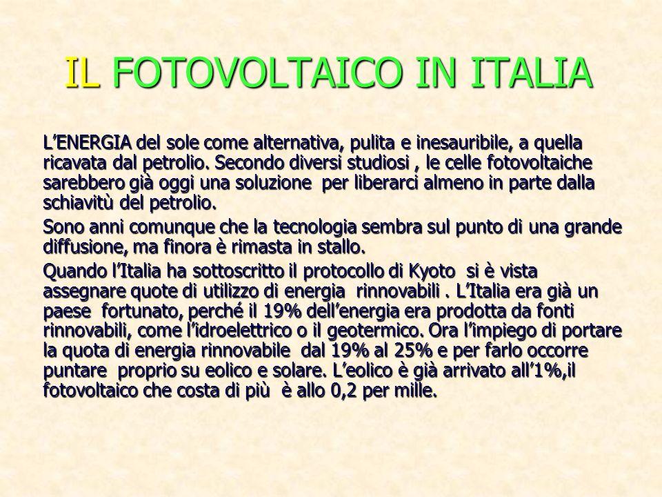 IL FOTOVOLTAICO IN ITALIA LENERGIA del sole come alternativa, pulita e inesauribile, a quella ricavata dal petrolio. Secondo diversi studiosi, le cell
