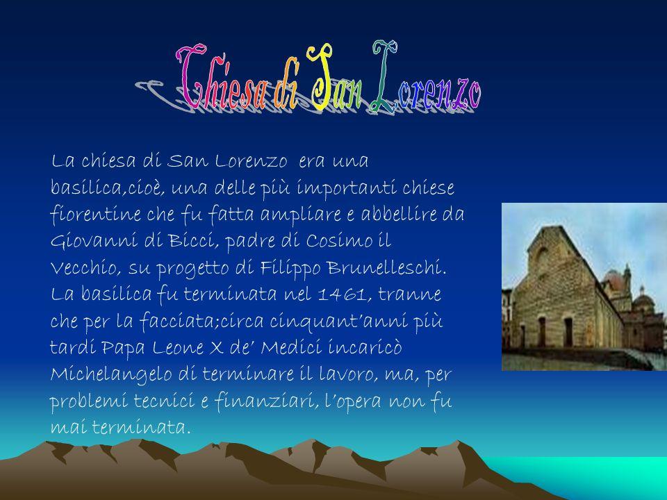 La chiesa di San Lorenzo era una basilica,cioè, una delle più importanti chiese fiorentine che fu fatta ampliare e abbellire da Giovanni di Bicci, padre di Cosimo il Vecchio, su progetto di Filippo Brunelleschi.