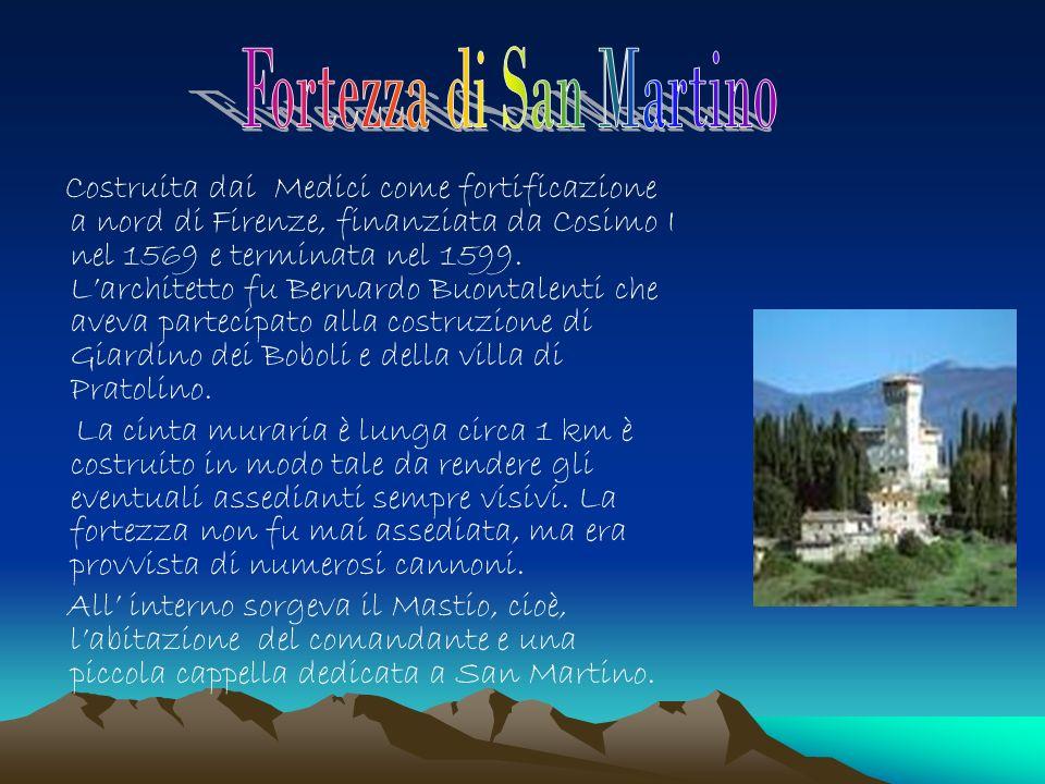 Costruita dai Medici come fortificazione a nord di Firenze, finanziata da Cosimo I nel 1569 e terminata nel 1599.