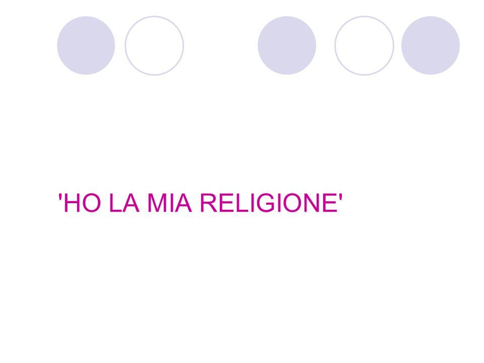 HO LA MIA RELIGIONE