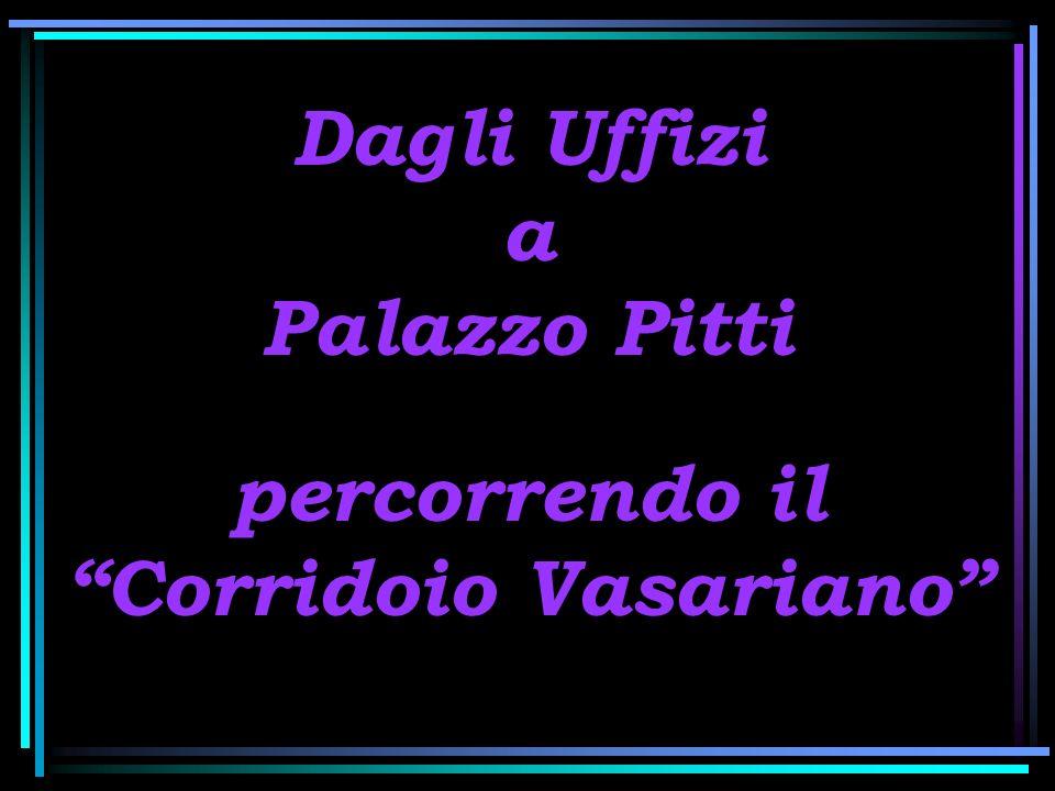 Per entrare al celebre Corridoio del Vasari si deve passare dal Museo degli Uffizi acquistando regolare biglietto.