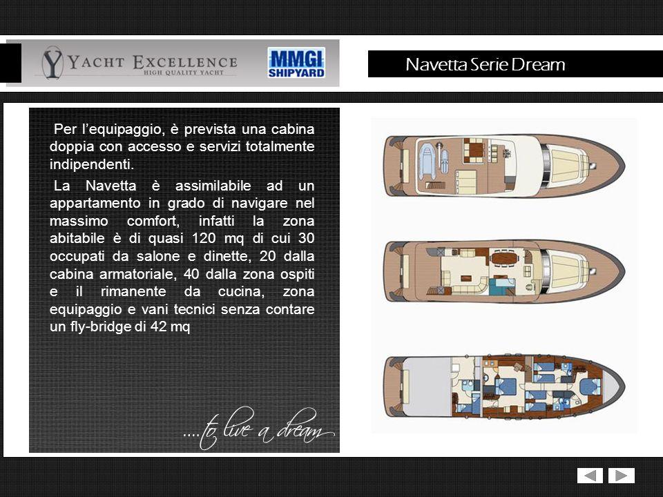Navetta Serie Dream Per lequipaggio, è prevista una cabina doppia con accesso e servizi totalmente indipendenti.