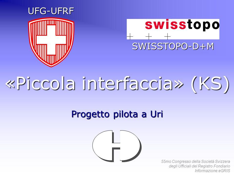 55mo Congresso della Società Svizzera degli Ufficiali del Registro Fondiario Informazione eGRIS «Piccola interfaccia» (KS) Progetto pilota a Uri UFG-U