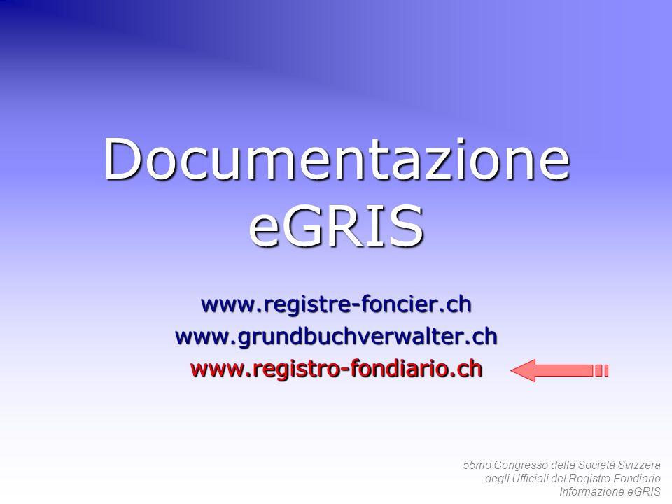 55mo Congresso della Società Svizzera degli Ufficiali del Registro Fondiario Informazione eGRIS Documentazione eGRIS www.registre-foncier.chwww.grundb