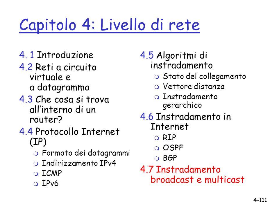 4-111 Capitolo 4: Livello di rete 4. 1 Introduzione 4.2 Reti a circuito virtuale e a datagramma 4.3 Che cosa si trova allinterno di un router? 4.4 Pro
