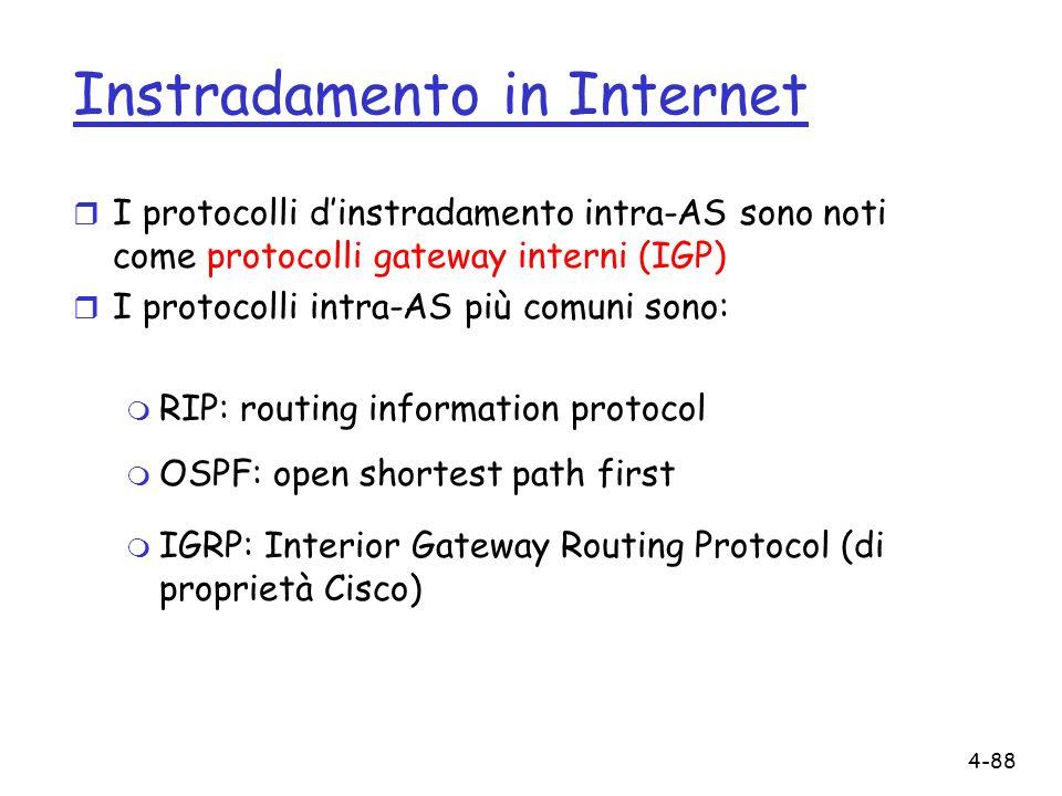 4-88 Instradamento in Internet r I protocolli dinstradamento intra-AS sono noti come protocolli gateway interni (IGP) r I protocolli intra-AS più comu