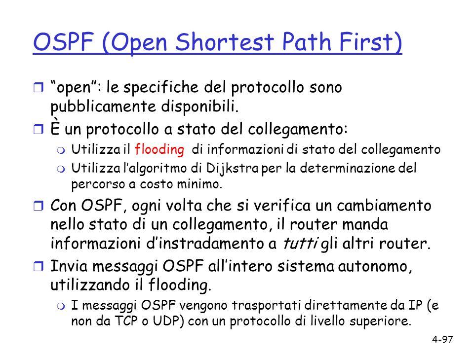 4-97 OSPF (Open Shortest Path First) r open: le specifiche del protocollo sono pubblicamente disponibili. r È un protocollo a stato del collegamento: