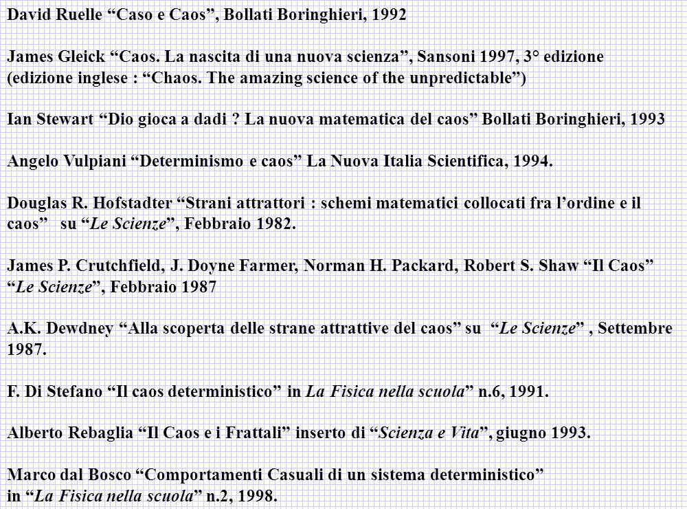 David Ruelle Caso e Caos, Bollati Boringhieri, 1992 James Gleick Caos. La nascita di una nuova scienza, Sansoni 1997, 3° edizione (edizione inglese :