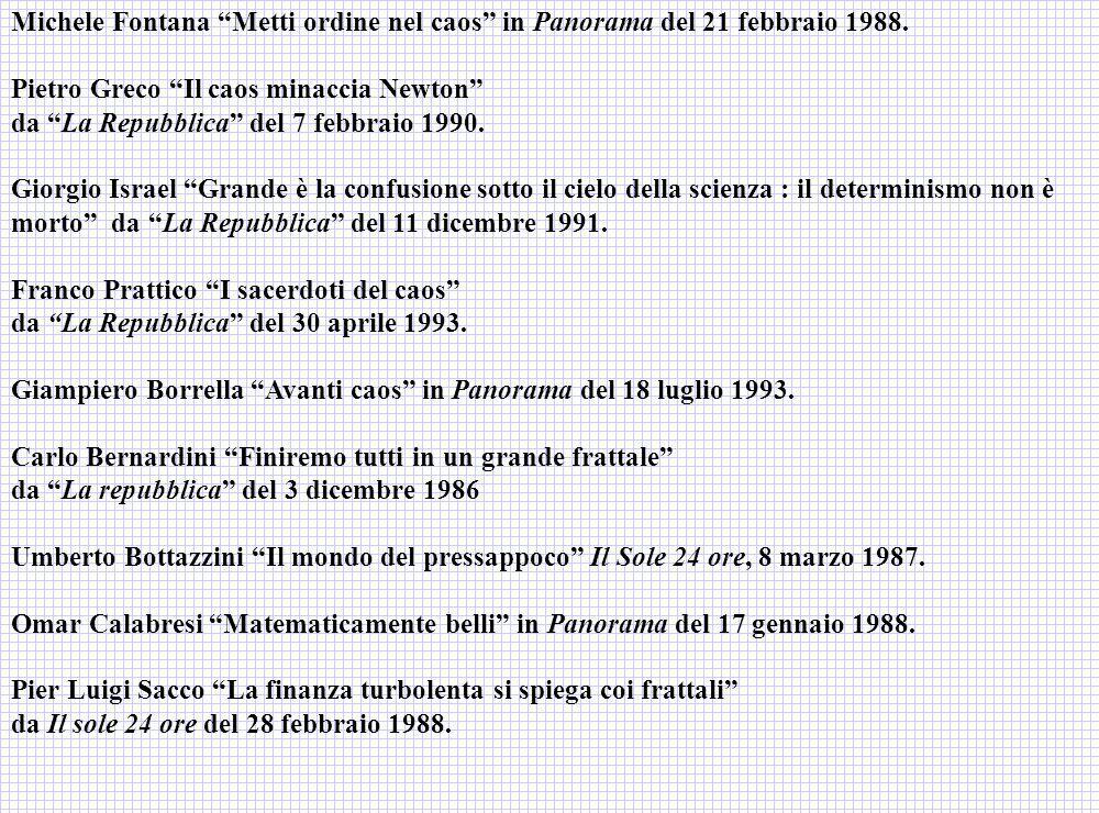 Michele Fontana Metti ordine nel caos in Panorama del 21 febbraio 1988. Pietro Greco Il caos minaccia Newton da La Repubblica del 7 febbraio 1990. Gio