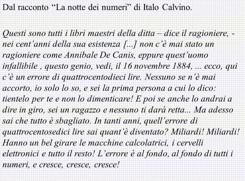 Dal racconto La notte dei numeri di Italo Calvino. Questi sono tutti i libri maestri della ditta – dice il ragioniere, - nei centanni della sua esiste