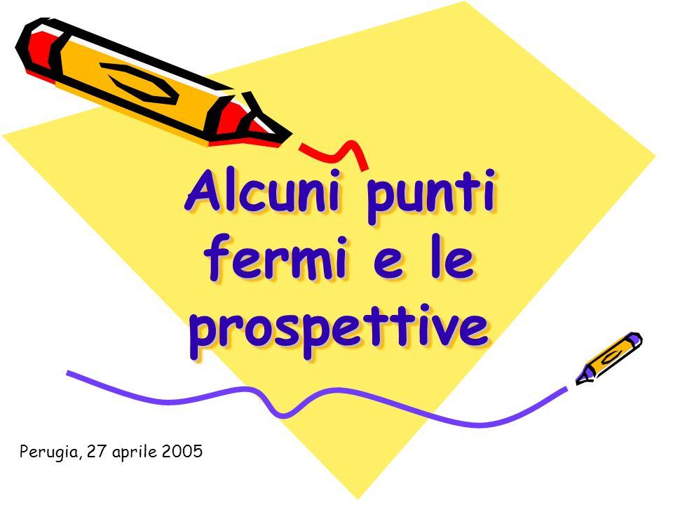 Alcuni punti fermi e le prospettive Perugia, 27 aprile 2005