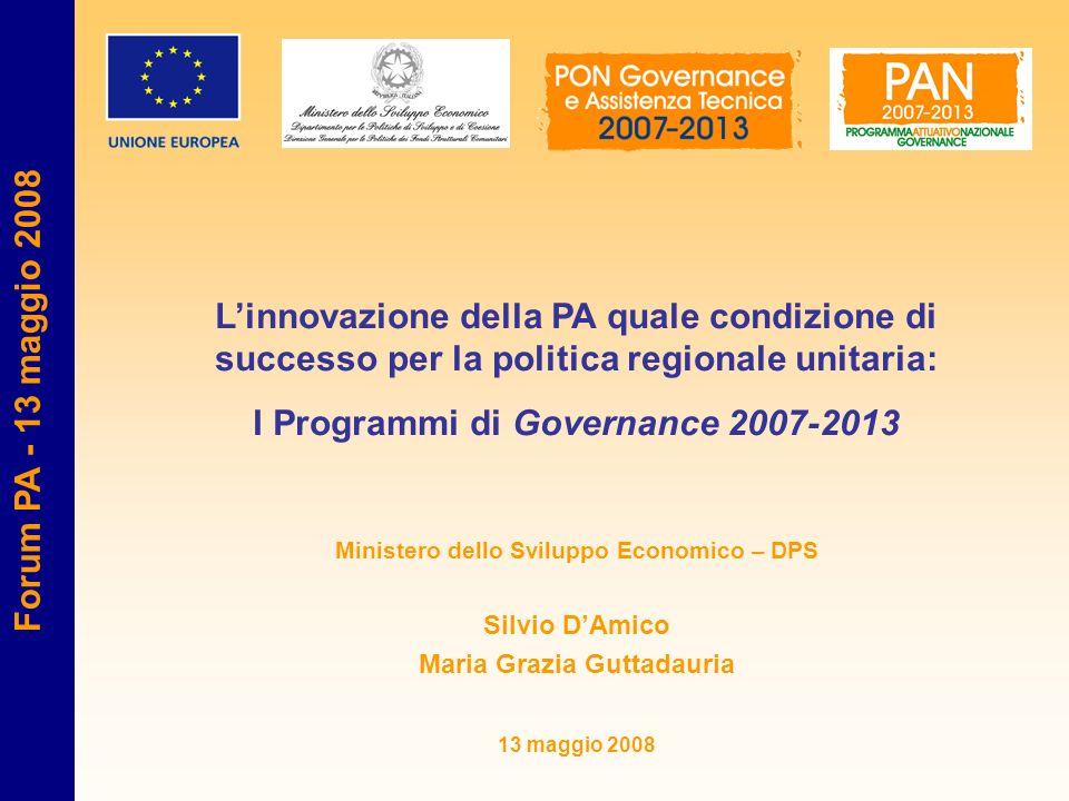 Linnovazione della PA quale condizione di successo per la politica regionale unitaria: I Programmi di Governance 2007-2013 Ministero dello Sviluppo Ec
