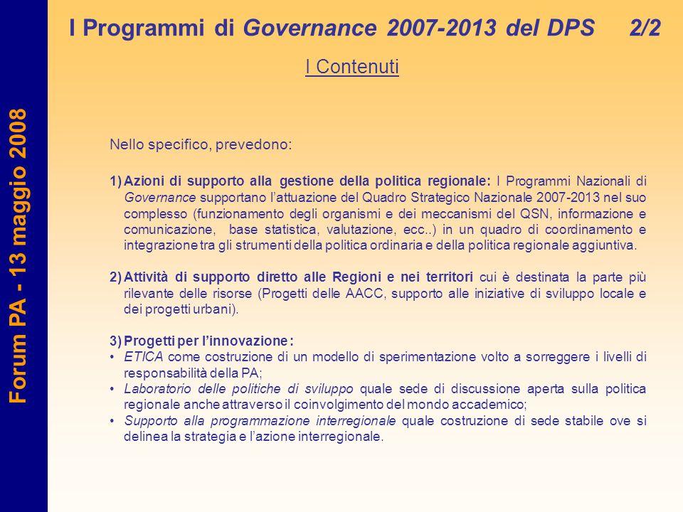 I Programmi di Governance 2007-2013 del DPS 2/2 Forum PA - 13 maggio 2008 Nello specifico, prevedono: 1)Azioni di supporto alla gestione della politic