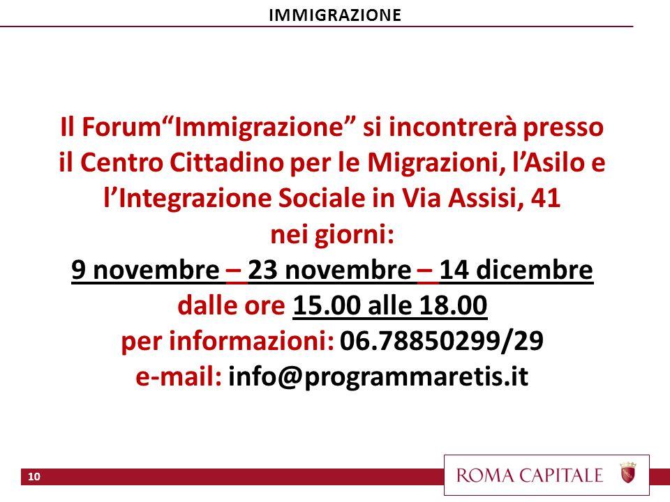 10 Il ForumImmigrazione si incontrerà presso il Centro Cittadino per le Migrazioni, lAsilo e lIntegrazione Sociale in Via Assisi, 41 nei giorni: 9 nov