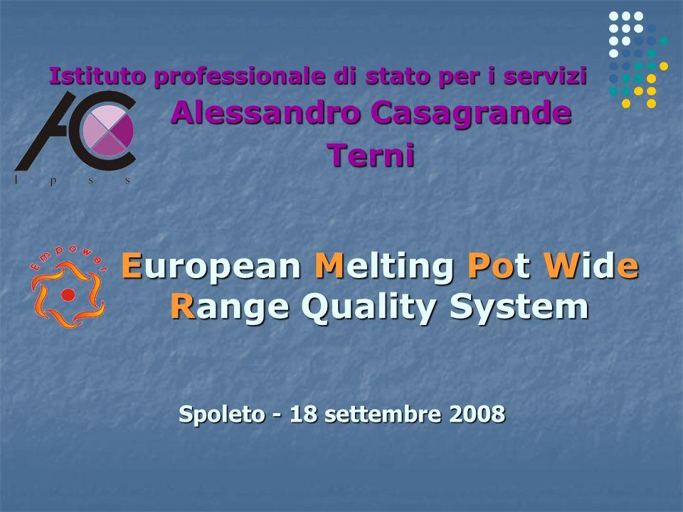 European Melting Pot Wide Range Quality System Istituto professionale di stato per i servizi Alessandro Casagrande Terni Spoleto - 18 settembre 2008