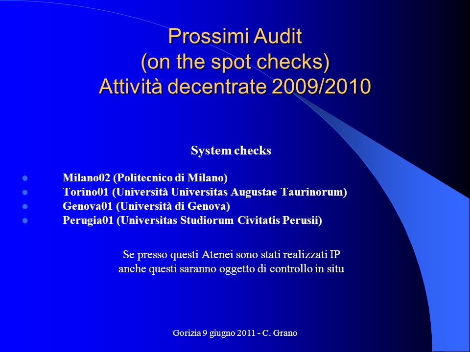 Gorizia 9 giugno 2011 - C. Grano Prossimi Audit (on the spot checks) Attività decentrate 2009/2010 System checks Milano02 (Politecnico di Milano) Tori