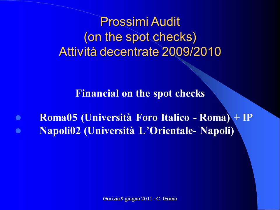 Gorizia 9 giugno 2011 - C. Grano Prossimi Audit (on the spot checks) Attività decentrate 2009/2010 Financial on the spot checks Roma05 (Università For