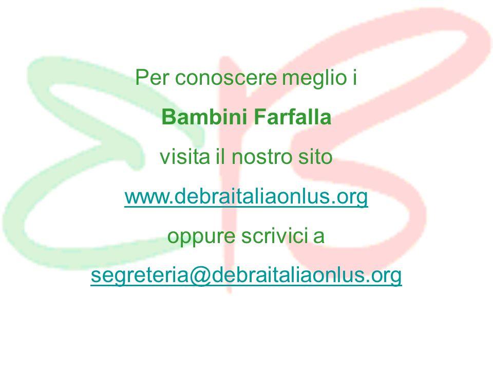 Per conoscere meglio i Bambini Farfalla visita il nostro sito www.debraitaliaonlus.org oppure scrivici a segreteria@debraitaliaonlus.org