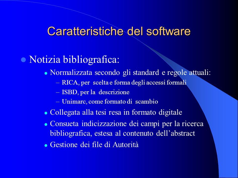 Caratteristiche del software Notizia bibliografica: Normalizzata secondo gli standard e regole attuali: –RICA, per scelta e forma degli accessi formal