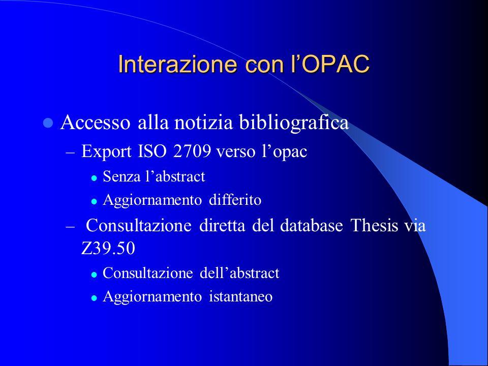 Interazione con lOPAC Accesso alla notizia bibliografica – Export ISO 2709 verso lopac Senza labstract Aggiornamento differito – Consultazione diretta