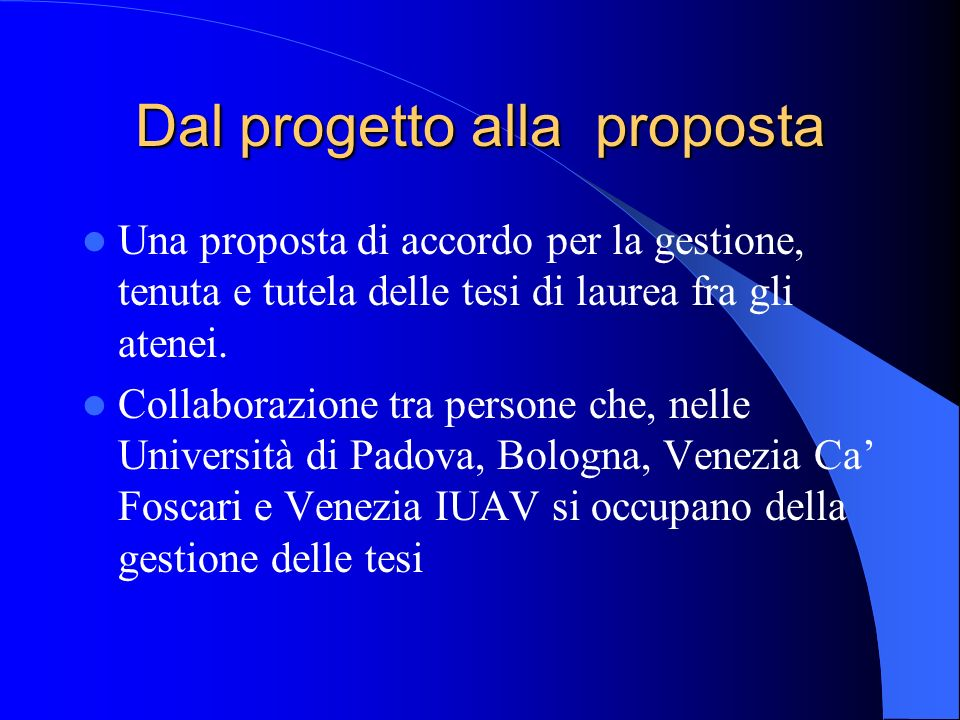 Dal progetto alla proposta Una proposta di accordo per la gestione, tenuta e tutela delle tesi di laurea fra gli atenei. Collaborazione tra persone ch