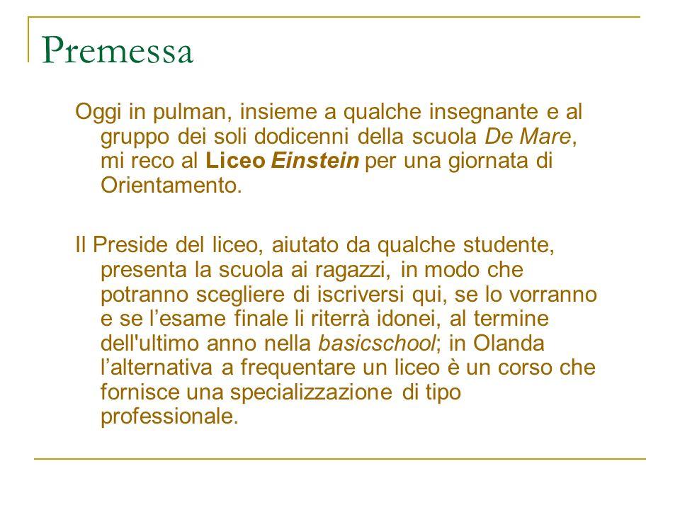 Premessa Oggi in pulman, insieme a qualche insegnante e al gruppo dei soli dodicenni della scuola De Mare, mi reco al Liceo Einstein per una giornata di Orientamento.