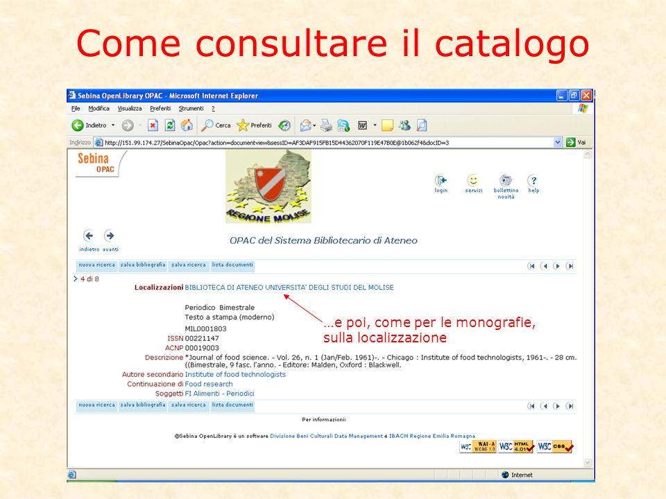 Come consultare il catalogo …e poi, come per le monografie, sulla localizzazione
