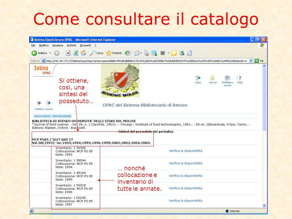 Come consultare il catalogo Si ottiene, così, una sintesi del posseduto… … nonché collocazione e inventario di tutte le annate.