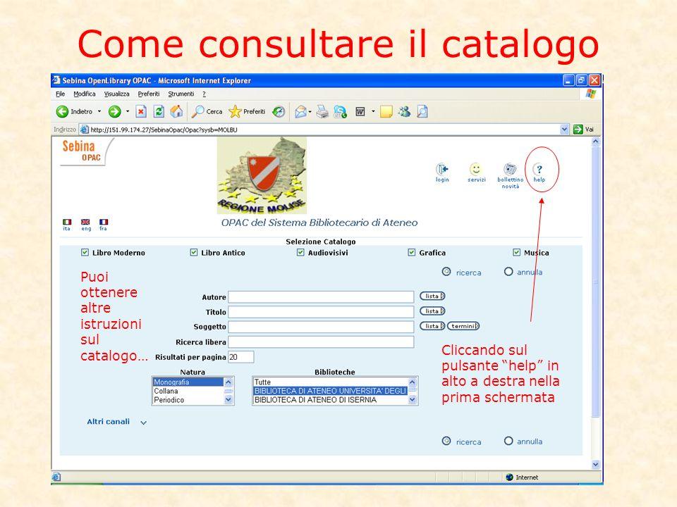 Come consultare il catalogo Puoi ottenere altre istruzioni sul catalogo… Cliccando sul pulsante help in alto a destra nella prima schermata