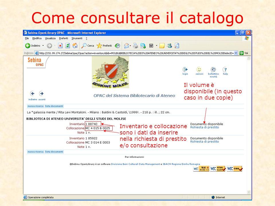 Come consultare il catalogo Il volume è disponibile (in questo caso in due copie) Inventario e collocazione sono i dati da inserire nella richiesta di prestito e/o consultazione