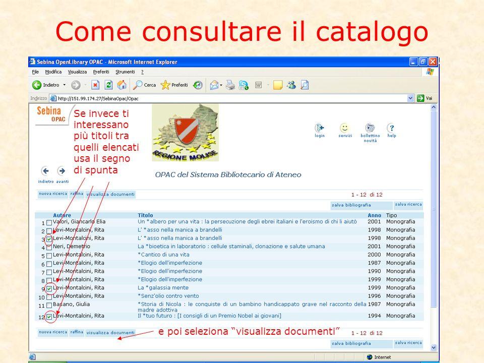 Come consultare il catalogo Se invece ti interessano più titoli tra quelli elencati usa il segno di spunta e poi seleziona visualizza documenti