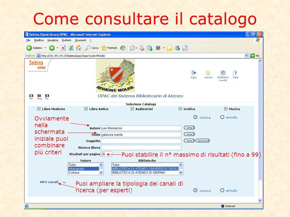 Come consultare il catalogo Ovviamente nella schermata iniziale puoi combinare più criteri Puoi stabilire il n° massimo di risultati (fino a 99) Puoi ampliare la tipologia dei canali di ricerca (per esperti)