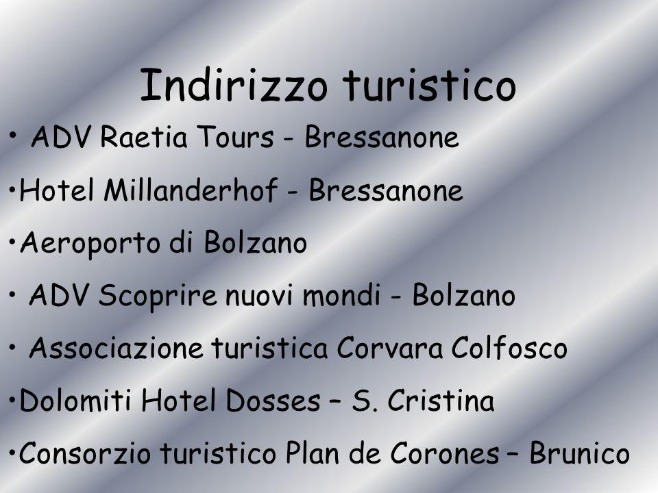 Indirizzo turistico ADV Raetia Tours - Bressanone Hotel Millanderhof - Bressanone Aeroporto di Bolzano ADV Scoprire nuovi mondi - Bolzano Associazione turistica Corvara Colfosco Dolomiti Hotel Dosses – S.