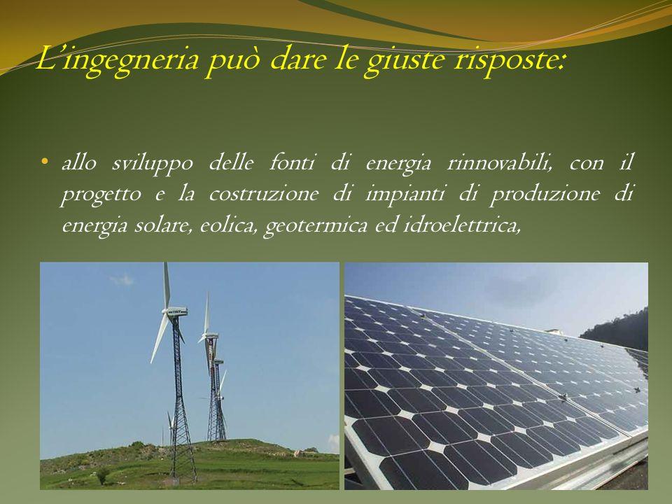 Lingegneria può dare le giuste risposte: allo sviluppo delle fonti di energia rinnovabili, con il progetto e la costruzione di impianti di produzione