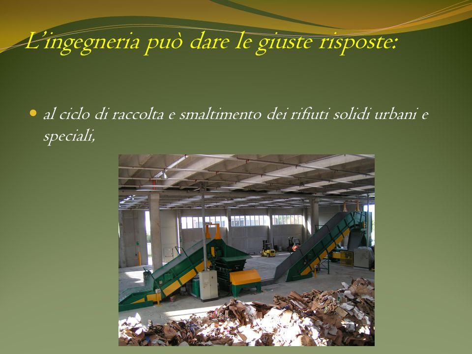 Lingegneria può dare le giuste risposte: al ciclo di raccolta e smaltimento dei rifiuti solidi urbani e speciali,