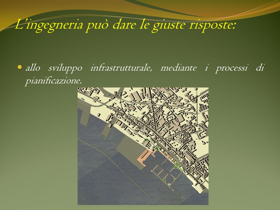 Lingegneria può dare le giuste risposte: allo sviluppo infrastrutturale, mediante i processi di pianificazione.
