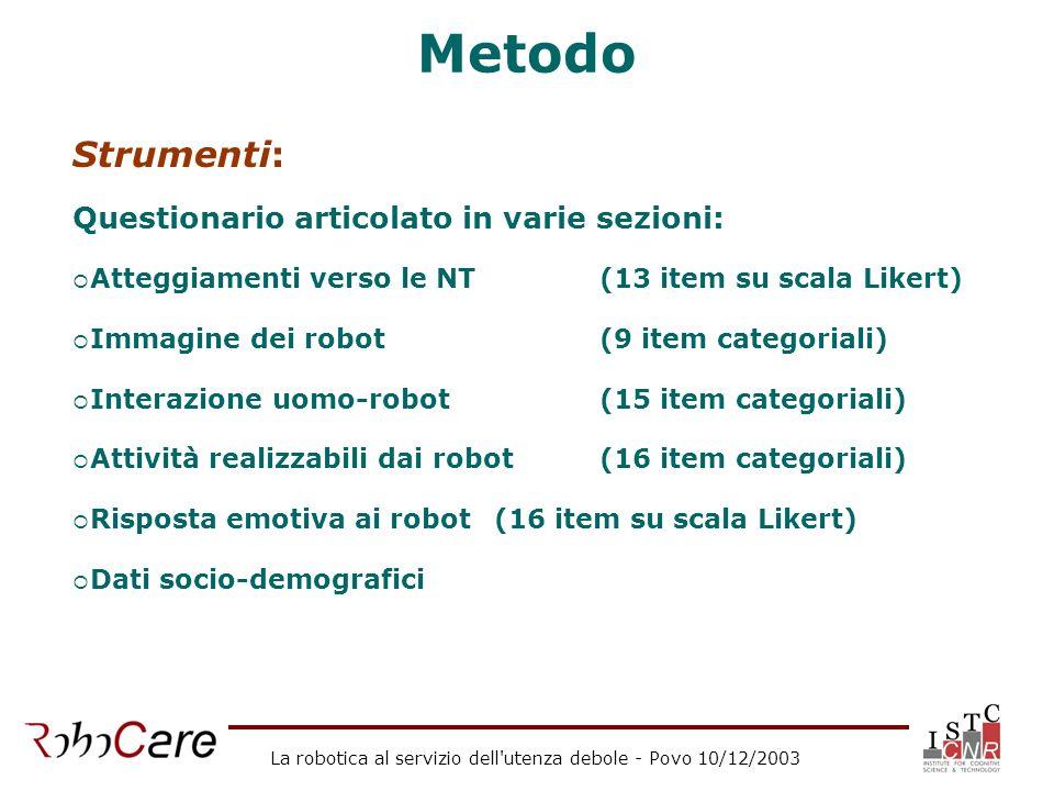 La robotica al servizio dell utenza debole - Povo 10/12/2003 RISULTATI Atteggiamenti verso le NT Attività realizzabili dai robot Risposta emotiva verso i robot Immagine dei robot e interazione uomo-robot
