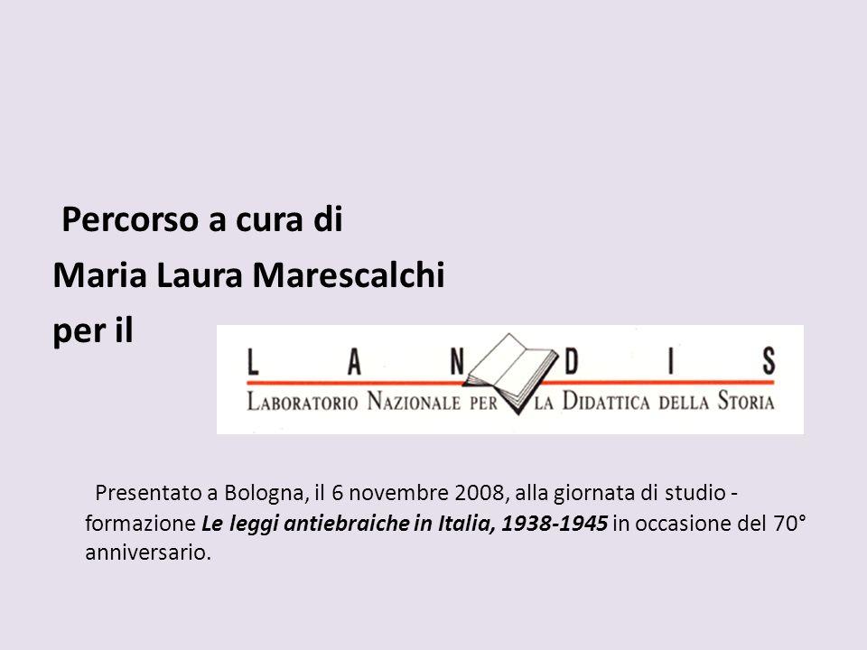 Percorso a cura di Maria Laura Marescalchi per il Presentato a Bologna, il 6 novembre 2008, alla giornata di studio - formazione Le leggi antiebraiche