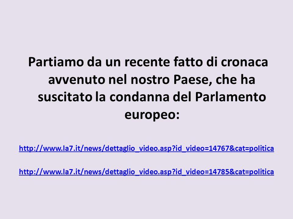 Partiamo da un recente fatto di cronaca avvenuto nel nostro Paese, che ha suscitato la condanna del Parlamento europeo: http://www.la7.it/news/dettagl