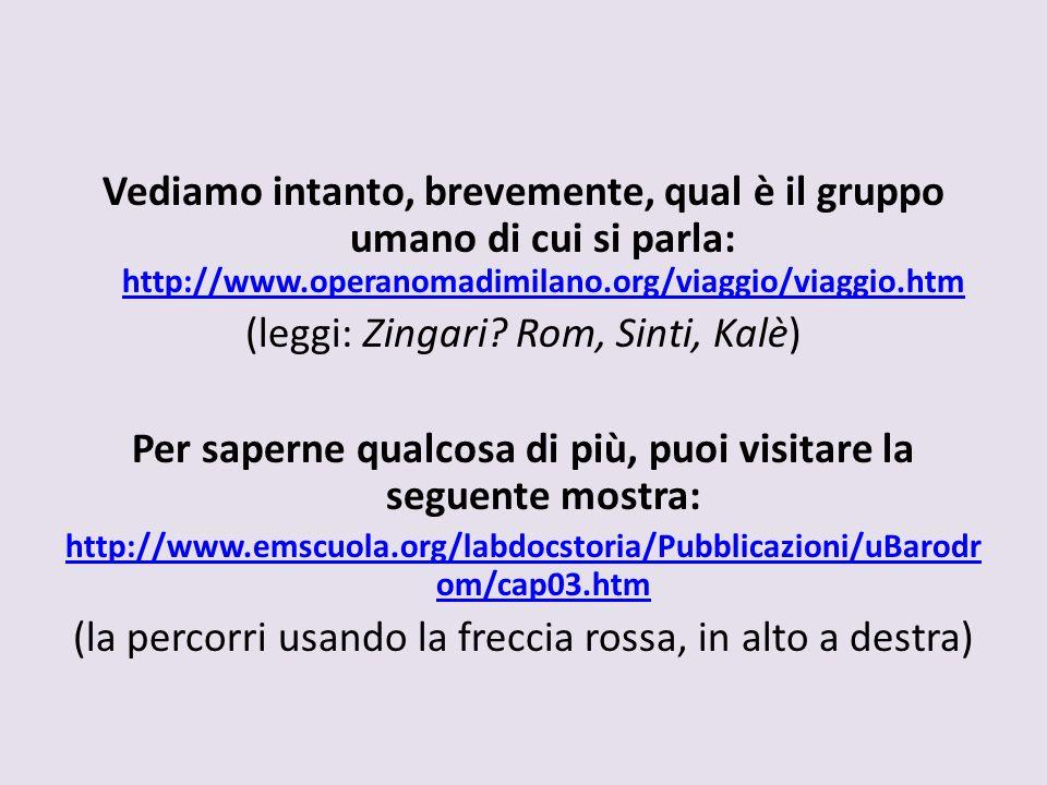 Vediamo intanto, brevemente, qual è il gruppo umano di cui si parla: http://www.operanomadimilano.org/viaggio/viaggio.htm http://www.operanomadimilano