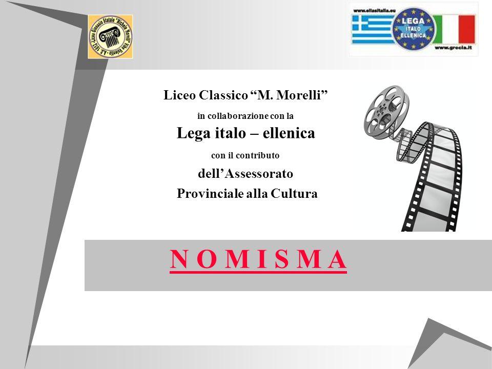Liceo Classico M. Morelli in collaborazione con la Lega italo – ellenica con il contributo dellAssessorato Provinciale alla Cultura N O M I S M A