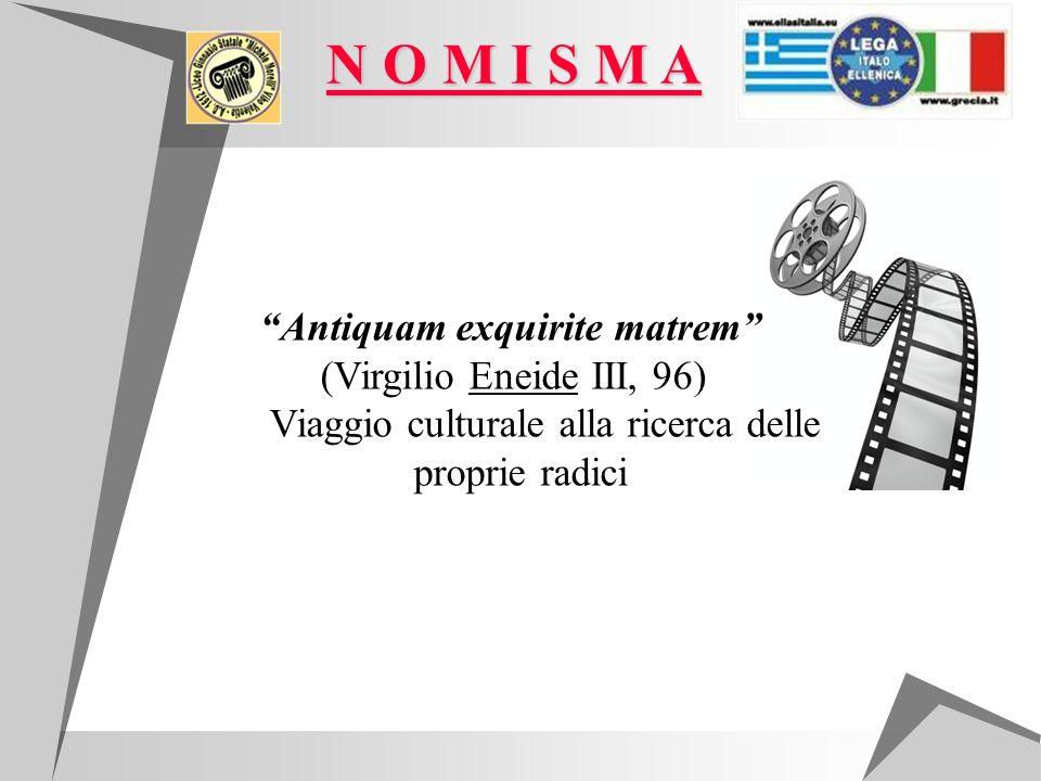 Antiquam exquirite matrem (Virgilio Eneide III, 96) Viaggio culturale alla ricerca delle proprie radici N O M I S M A