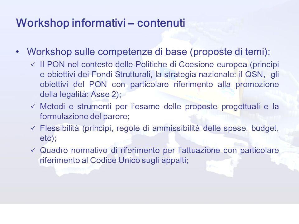 Workshop informativi – contenuti Workshop sulle competenze di base (proposte di temi): Il PON nel contesto delle Politiche di Coesione europea (princi