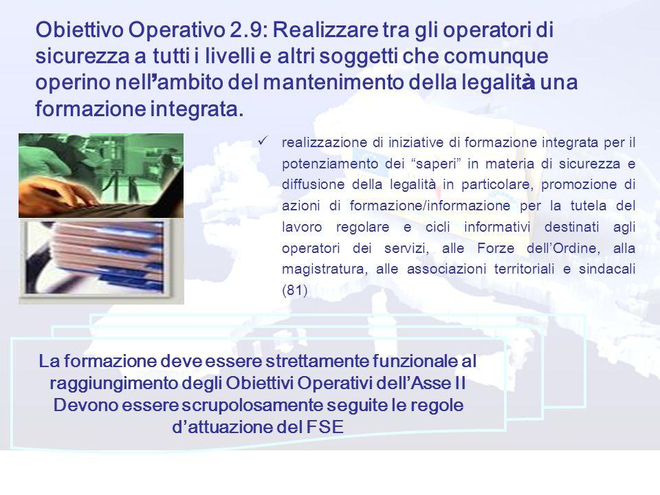 Obiettivo Operativo 2.9: Realizzare tra gli operatori di sicurezza a tutti i livelli e altri soggetti che comunque operino nell ambito del mantenimento della legalit à una formazione integrata.